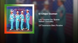 video El Chapo Guzman Album Version Los Tucanes De Tijuana Nelson Gonzalez ℗ 1995 Tucanes Promotions, LLC, Under exclusive license to Fonovisa Records Released on:...