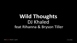 Wild Thoughts - By DJ Khaled ft Rihanna & Bryson Tiller