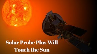 NASA to send Solar Probe Plus to