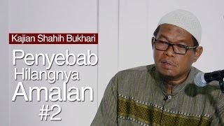 Kajian Shahih Bukhari - Kekhawatiran Mukmin Amalnya Terhapus Tanpa Sadar (02) - Ustadz Abu Sa'ad
