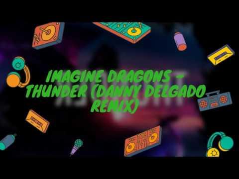 Imagine Dragons - Thunder (Danny Delgado Remix)