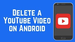 How to Delete a YouTube Video on Android (2018)
