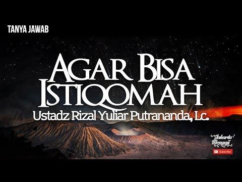 Agar Bisa Istiqomah - Ustadz Rizal Yuliar Putrananda, Lc.
