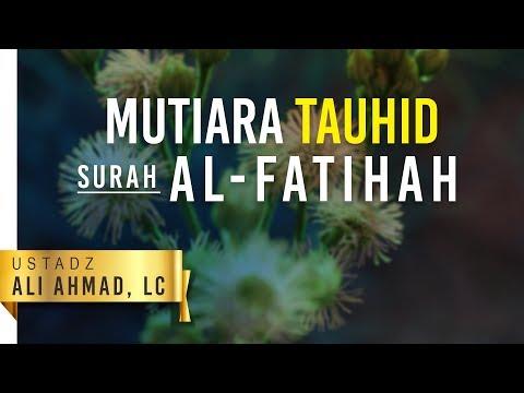 Kajian Islam: Mutiara Tauhid Surah Al Fatihah - Ustadz Ali Ahmad, Lc