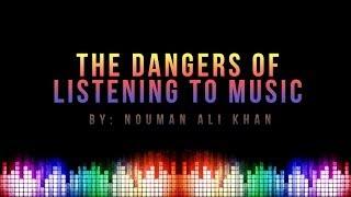 The Dangers of Listening to Music – Nouman Ali Khan