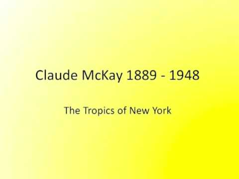 """analysis tropics new york claude mckay Festus claudius """"claude"""" mckay is considered a rediscovered poet whose works  have  nostalgia for one's homeland in his work """"the tropics of new york."""
