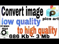 Convert Image Low Quality To High Quality Pics Art Episode 3 mp3