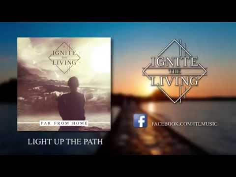 Ignite The Living - Light Up The Path