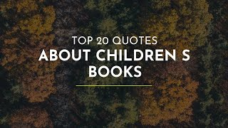 TOP 20 Quotes about Children S Books ~ Famous Quotes ~ Quotes for pictures