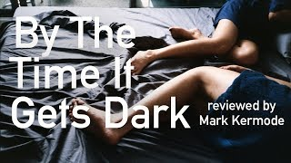 By The Time It Gets Dark reviewed by Mark Kermode
