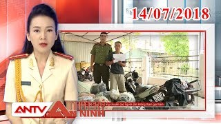 Nhật ký An ninh mới nhất ngày 14/07/2018 | Tin tức | Tin tức mới nhất | ANTV