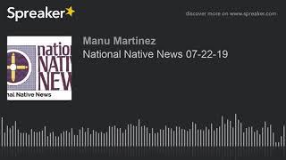 National Native News 07-22-19
