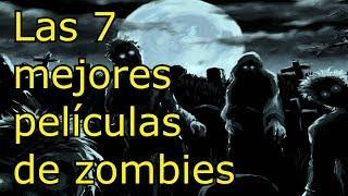 Las 7 mejores películas de zombies