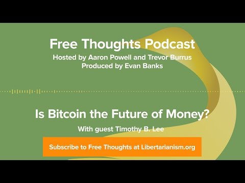 Is Bitcoin the Future of Money? (with Timothy B. Lee)
