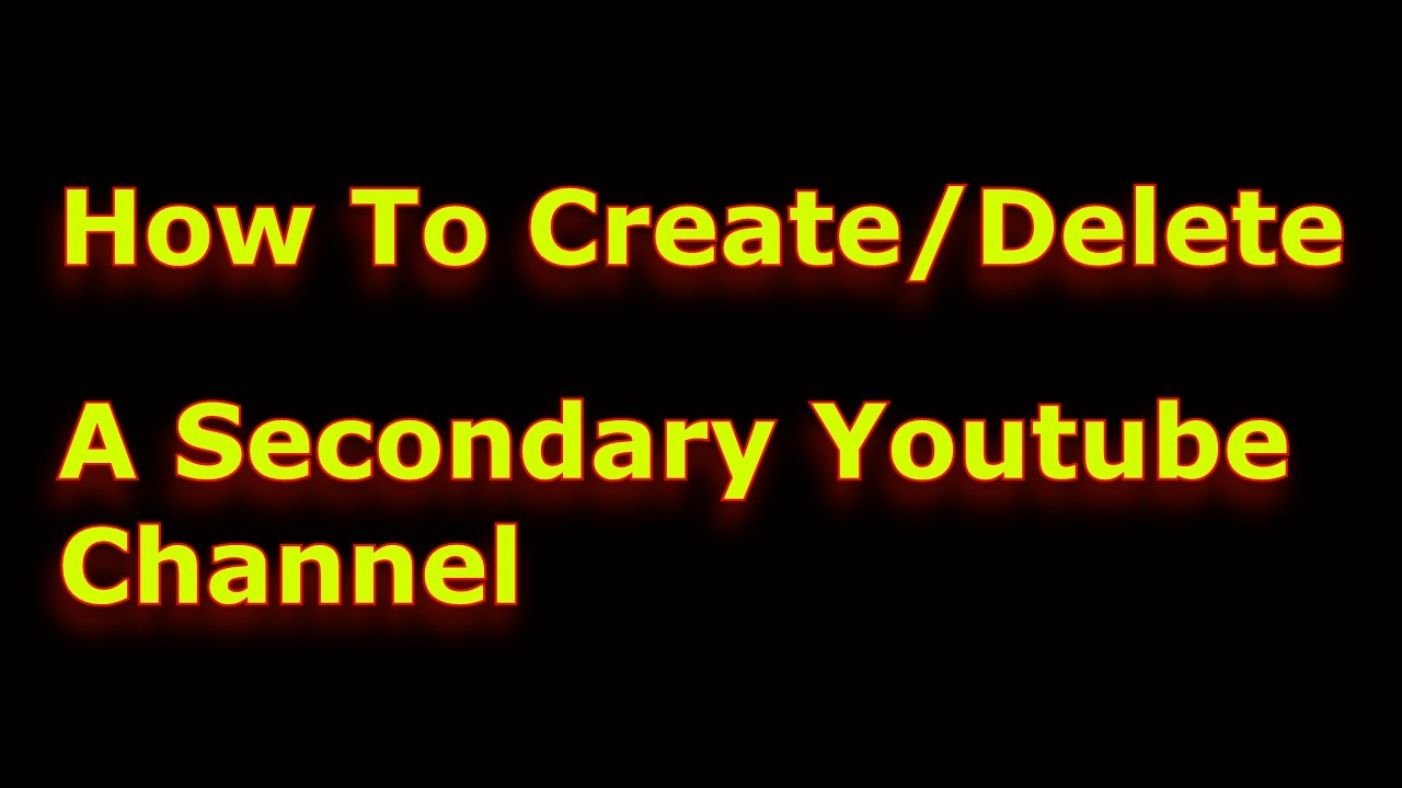 How to create delete a secondary youtube channel youtube