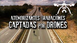 Atemorizantes videos captados por drones