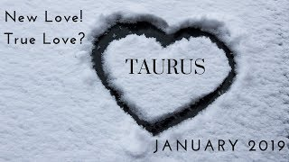 TAURUS: New love! True love? January 2019