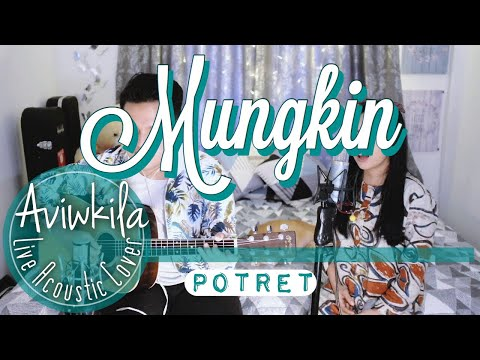 Download Potret - Mungkin Live Acoustic Cover by Aviwkila Mp4 baru