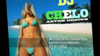 MUCHACHITA CONSENTIDA RAYITO COLOMBIANO FT DJ CHELO.wmv