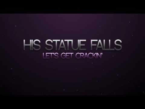 His Statue Falls - Lets Get Crackin