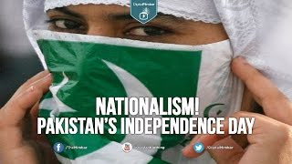 Nationalism! Pakistan's Independence Day
