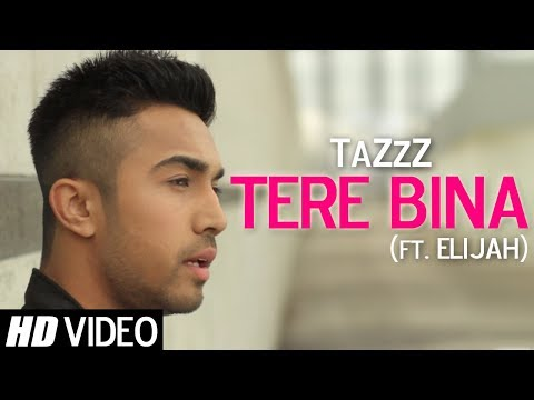 TaZzZ feat. Elijah - Tere Bina (OFFICIAL VIDEO)