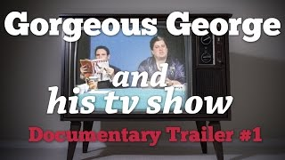Gorgeous George and His TV Show - Documentary Trailer #1