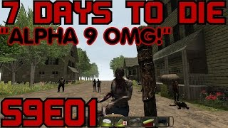 "7 Days to Die Alpha 9 Gameplay / Let's Play (S-9) -E01- ""Alpha 9 OMG!"""