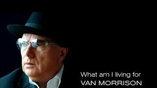 Watch Van Morrison What Am I Living For video