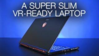 A Super-Slim VR-Ready Notebook! MSI GS63VR Review (GTX 1060)
