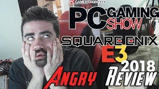 Angry Review - Square Enix & PC Gaming E3 2018!
