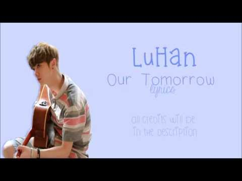 LuHan - Our Tomorrow [Back to 20s OST] (CHI/PIN/ENG) Lyrics