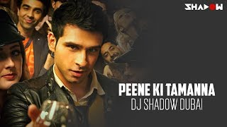 Loveshuda | Peene Ki Tamanna | DJ Shadow Dubai Remix | Full Video