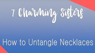 How to Untangle Necklaces | Untangle Jewelry: 7 Charming Sisters