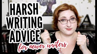 HARSH WRITING ADVICE! (mostly for newer writers)