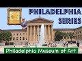 Philadelphia Series - Visiting The Philadelphia Museum of Art