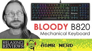 RELAXING REVIEWS | Bloody B820 RGB Mechanical Keyboard w/ LK Optical Red Switches