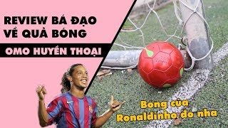 Review bá đạo - Quả bóng OMO - Ronaldinho huyền thoại