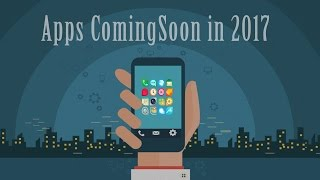 Best Free Apps Coming Soon To PlayStore In 2017