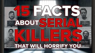 15 Horrifying Facts About Serial Killers