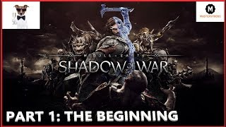 MASTERSTROKE Let's Play - Middle Earth, Shadow of War (Part 1) THE BEGINNING