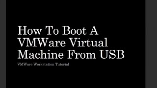 How To Boot A VMWare Workstation Virtual Machine from USB Drive | VMWare Workstation Tutorial