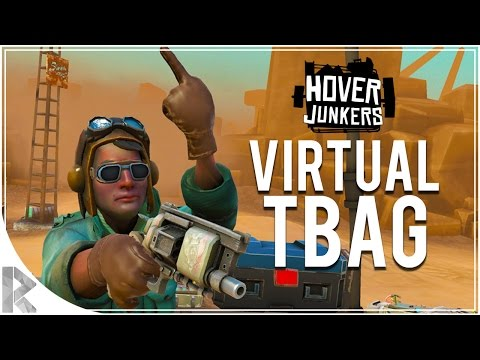 VIRTUAL REALITY TBAGGING! - Hover Junkers Part 1 (Let's Play Hover Junkers HTC Vive)