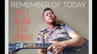 Remember Of Today - Pergi Hilang dan Lupakan ( Cover akustik Vicky_Z33ronine)