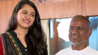 Anushka Meets Maestro Ilayaraja - Rudhramadevi - Gunasekhar