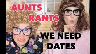 AUNTS RANTS: We Need Dates (with Grace Helbig)