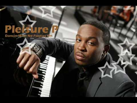 Pleasure P - Dancin With No Panties On