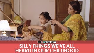 FilterCopy | Silly Things We've All Heard In Our Childhood