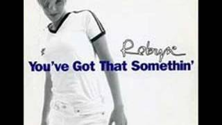 Watch Robyn Youve Got That Something video
