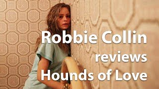 Robbie Collin reviews Hounds of Love